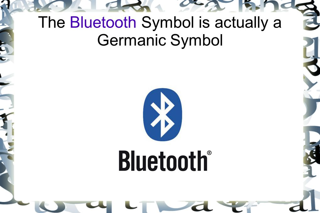 The Bluetooth Symbol is actually a Germanic Symbol