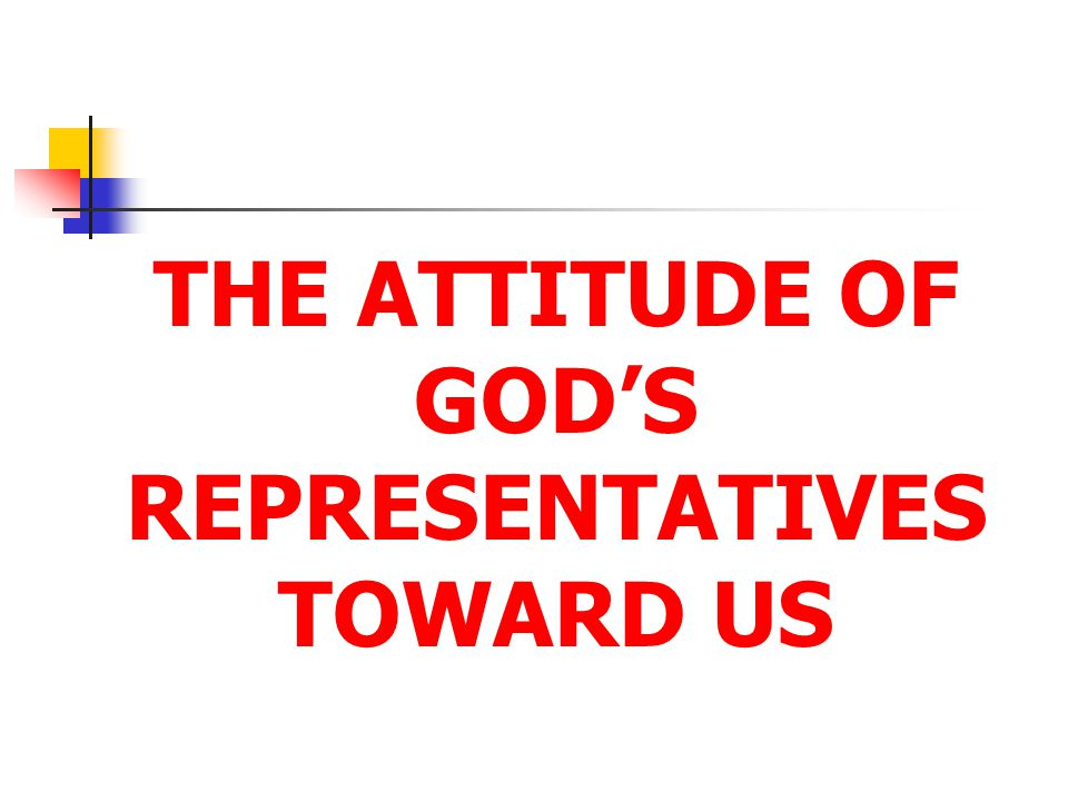THE ATTITUDE OF GOD'S REPRESENTATIVES TOWARD US