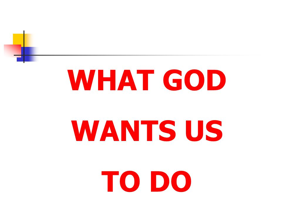 WHAT GOD WANTS US TO DO