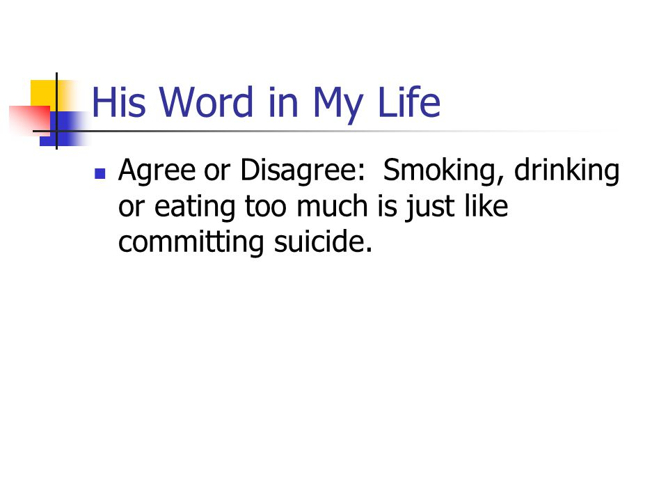 His Word in My Life Agree or Disagree: Smoking, drinking or eating too much is just like committing suicide.