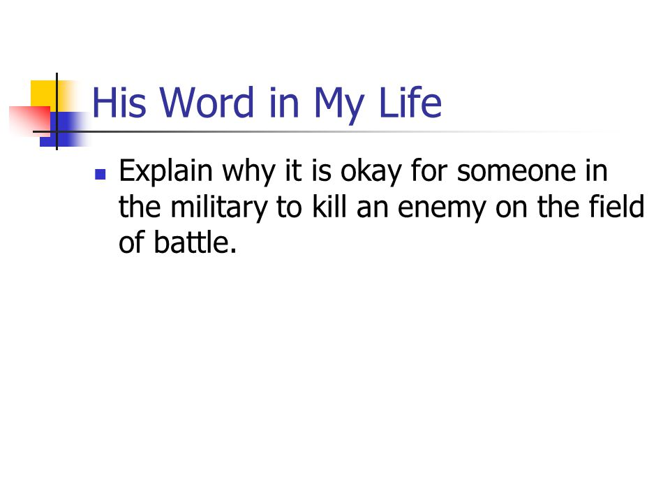 His Word in My Life Explain why it is okay for someone in the military to kill an enemy on the field of battle.