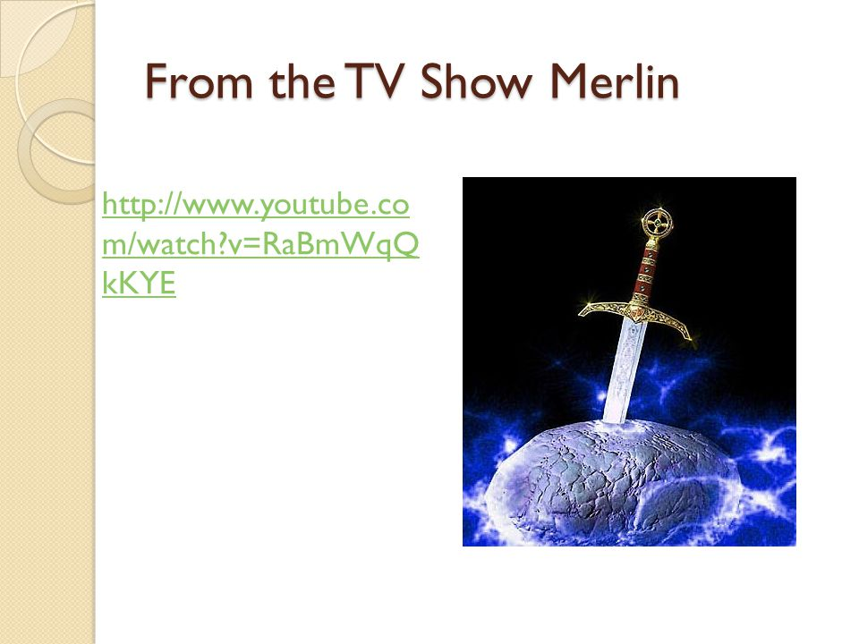 From the TV Show Merlin http://www.youtube.co m/watch v=RaBmWqQ kKYE