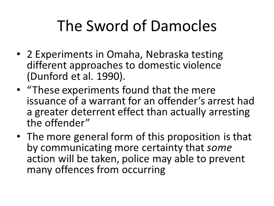 The Sword of Damocles 2 Experiments in Omaha, Nebraska testing different approaches to domestic violence (Dunford et al. 1990).