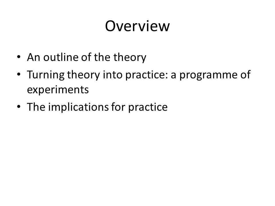 Overview An outline of the theory