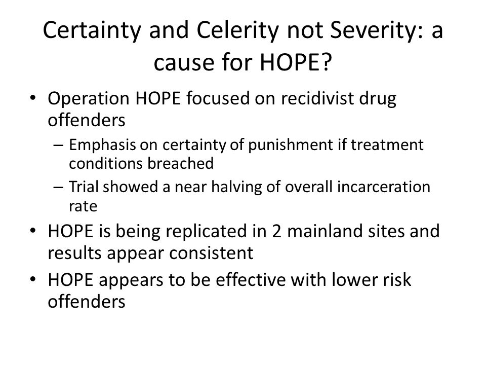 Certainty and Celerity not Severity: a cause for HOPE