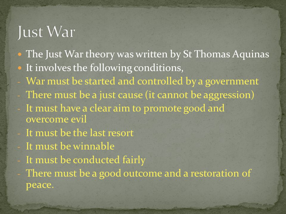 Just War The Just War theory was written by St Thomas Aquinas