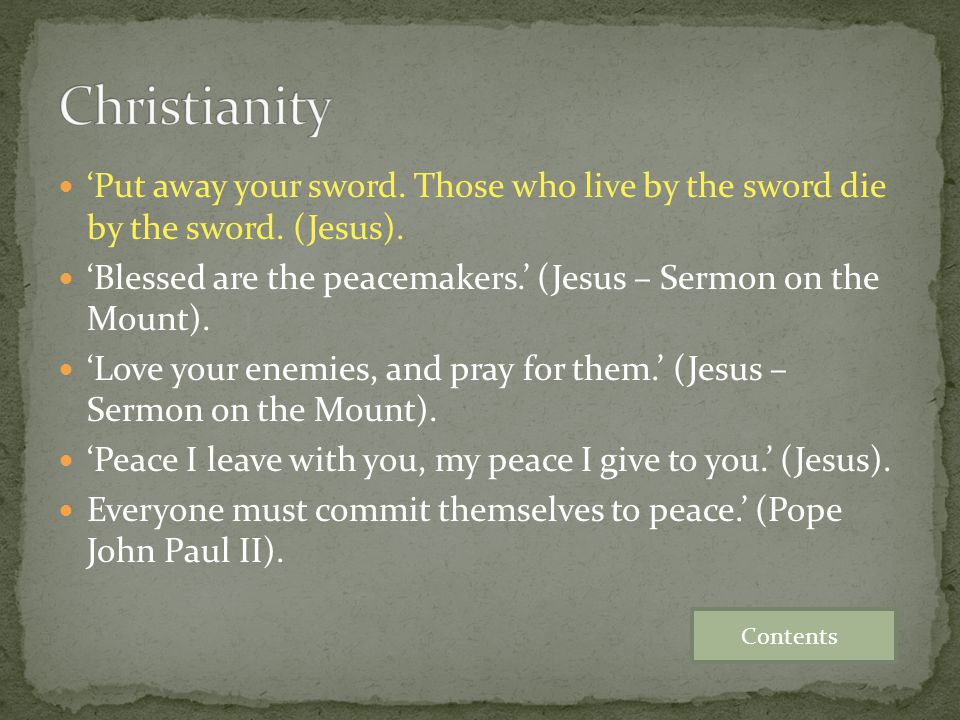 Christianity 'Put away your sword. Those who live by the sword die by the sword. (Jesus).