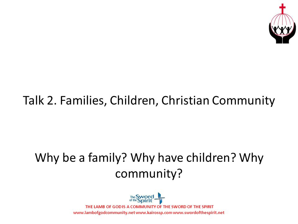 Talk 2. Families, Children, Christian Community Why be a family