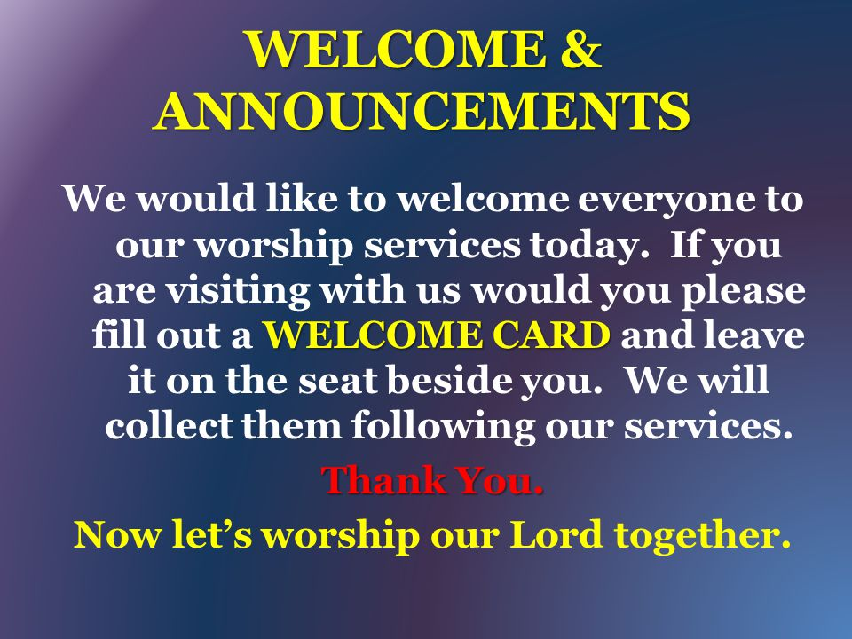 WELCOME & ANNOUNCEMENTS