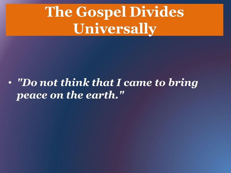 The Gospel Divides Universally