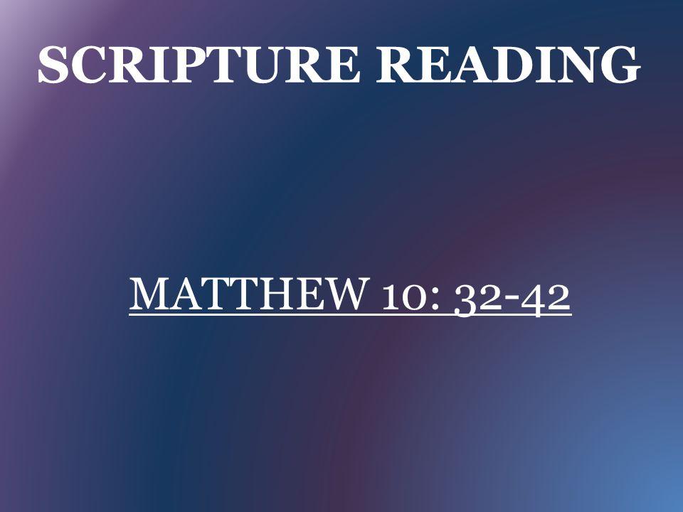 SCRIPTURE READING MATTHEW 10: 32-42