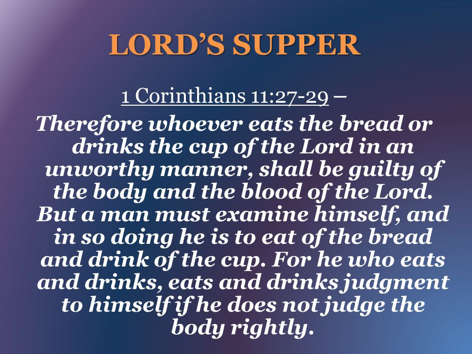 LORD'S SUPPER 1 Corinthians 11:27-29 –