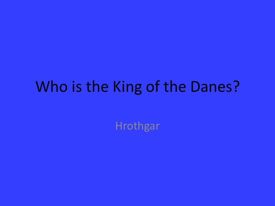 Who is the King of the Danes