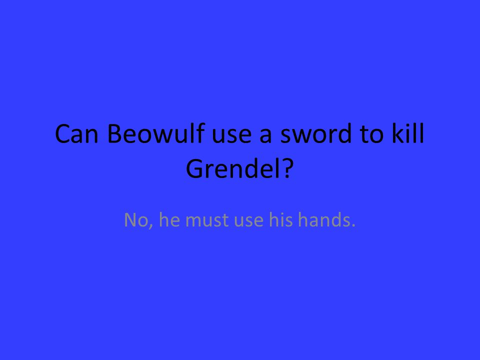 Can Beowulf use a sword to kill Grendel
