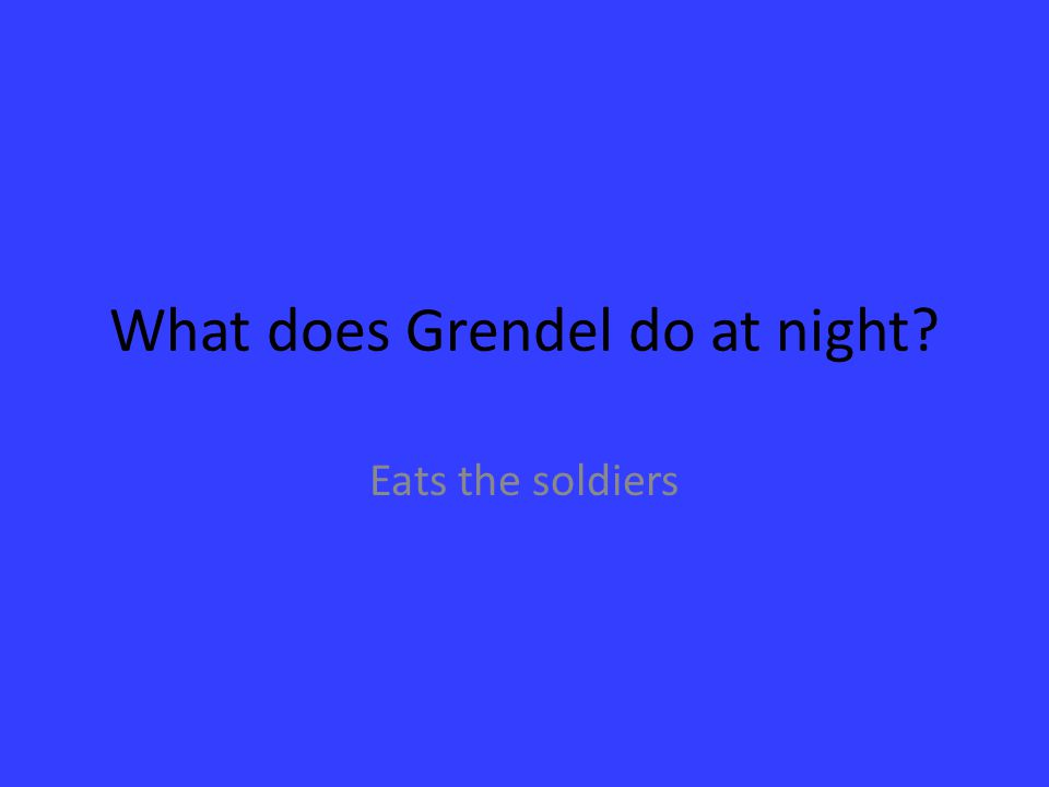 What does Grendel do at night