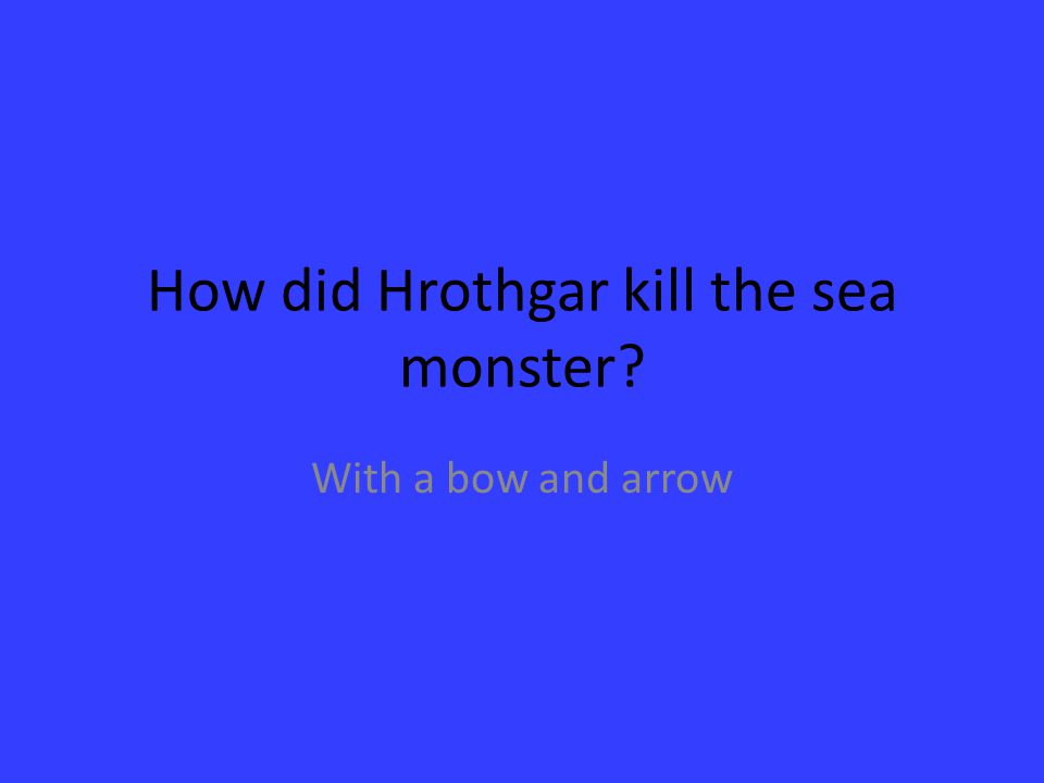 How did Hrothgar kill the sea monster