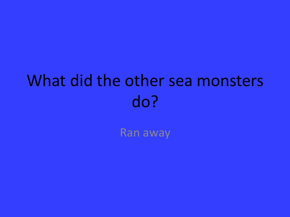 What did the other sea monsters do
