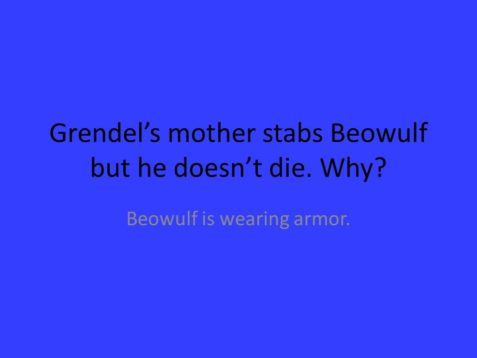 Grendel's mother stabs Beowulf but he doesn't die. Why