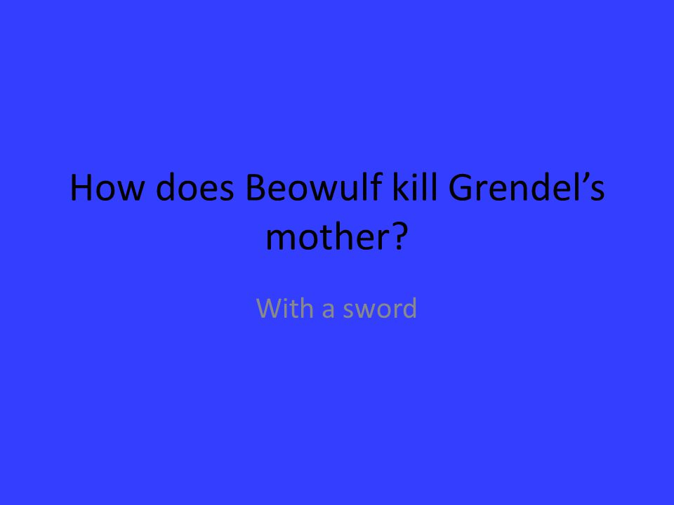 How does Beowulf kill Grendel's mother