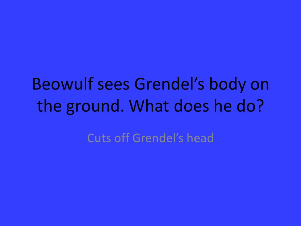Beowulf sees Grendel's body on the ground. What does he do