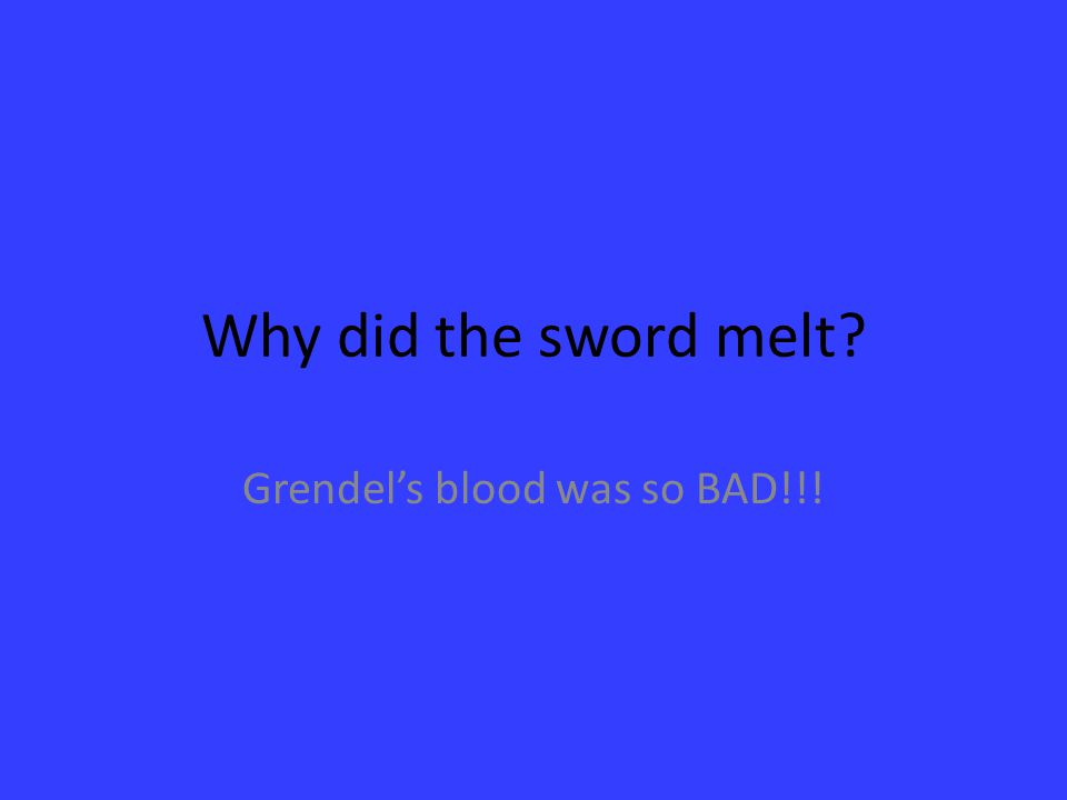Grendel's blood was so BAD!!!