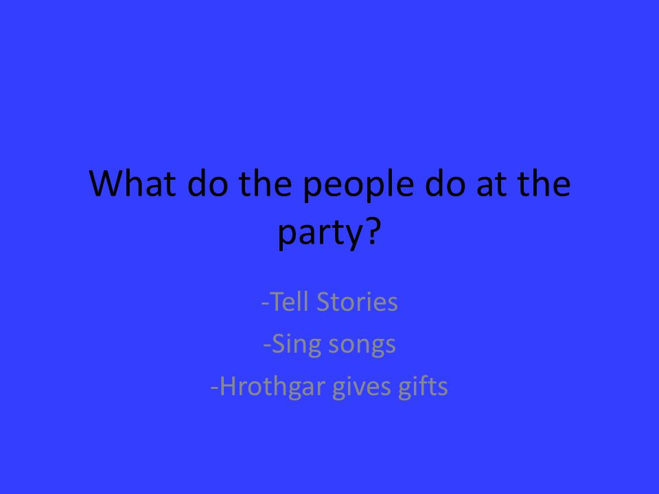 What do the people do at the party