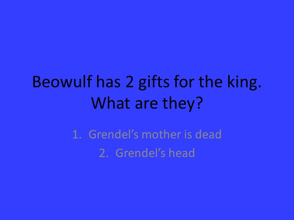 Beowulf has 2 gifts for the king. What are they