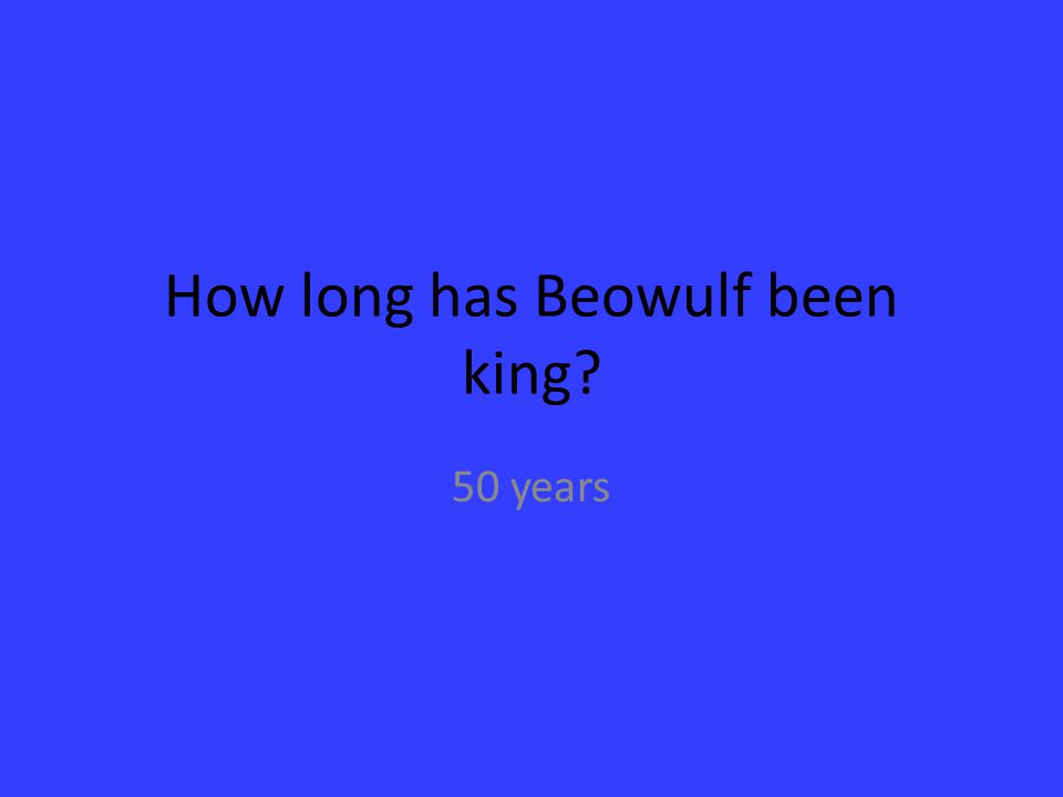 How long has Beowulf been king