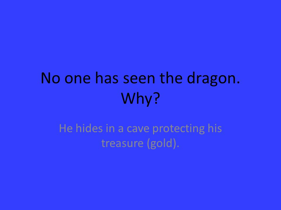 No one has seen the dragon. Why