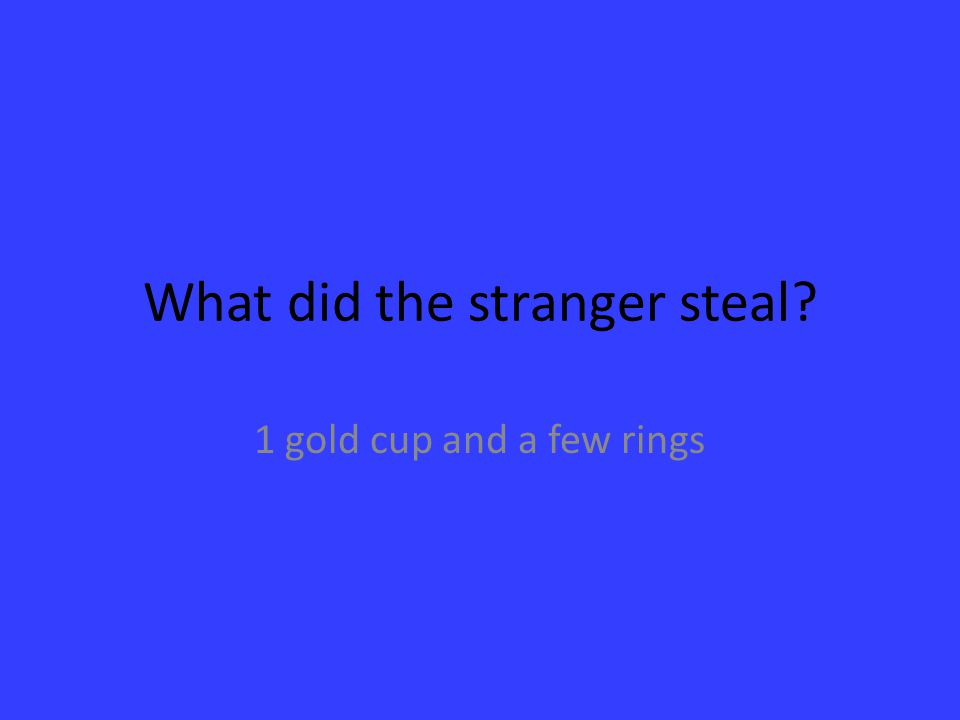 What did the stranger steal