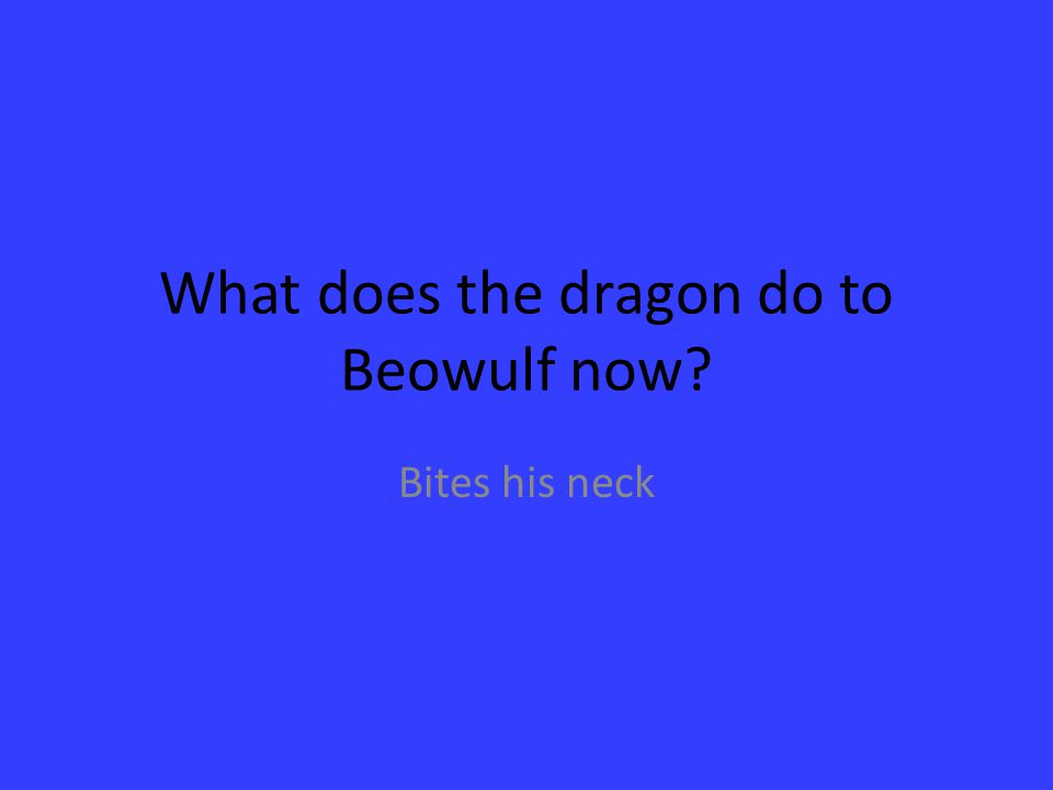 What does the dragon do to Beowulf now