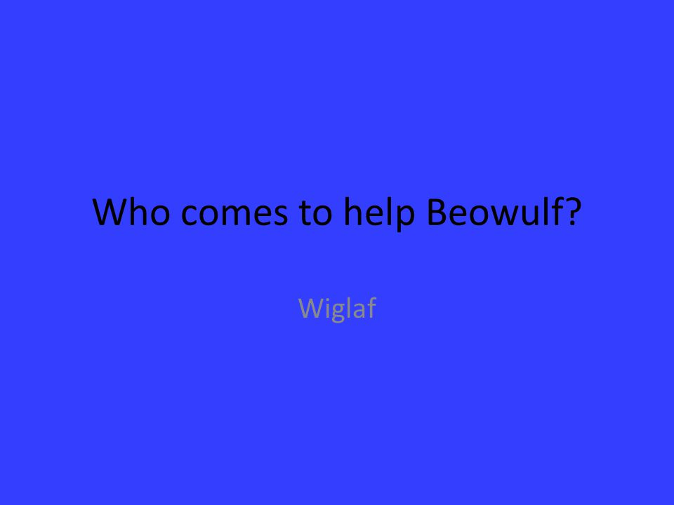 Who comes to help Beowulf