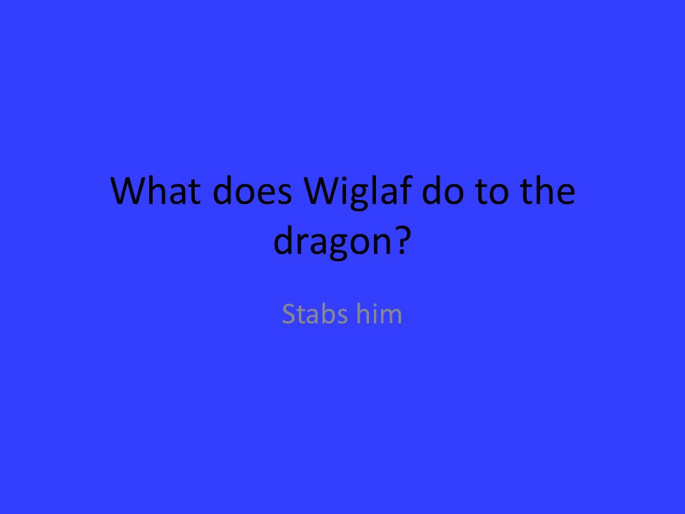 What does Wiglaf do to the dragon