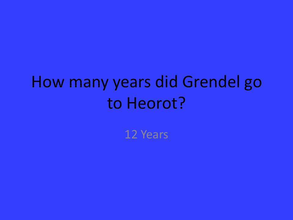 How many years did Grendel go to Heorot