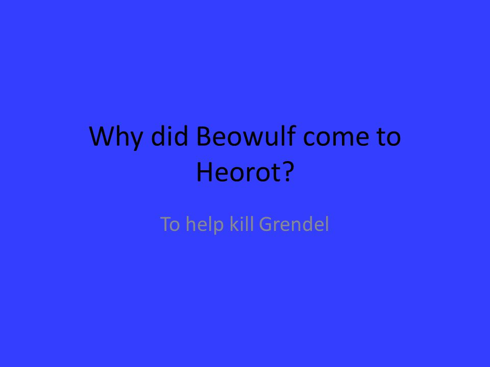 Why did Beowulf come to Heorot