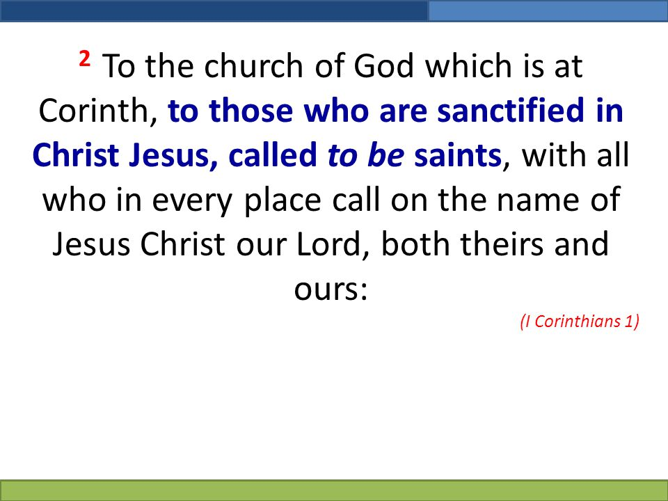 2 To the church of God which is at Corinth, to those who are sanctified in Christ Jesus, called to be saints, with all who in every place call on the name of Jesus Christ our Lord, both theirs and ours:
