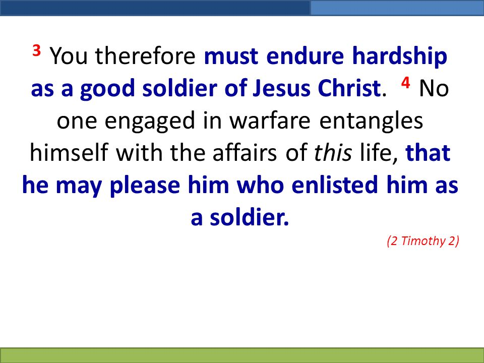 3 You therefore must endure hardship as a good soldier of Jesus Christ