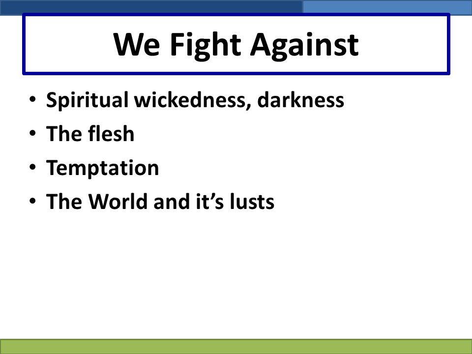 We Fight Against Spiritual wickedness, darkness The flesh Temptation