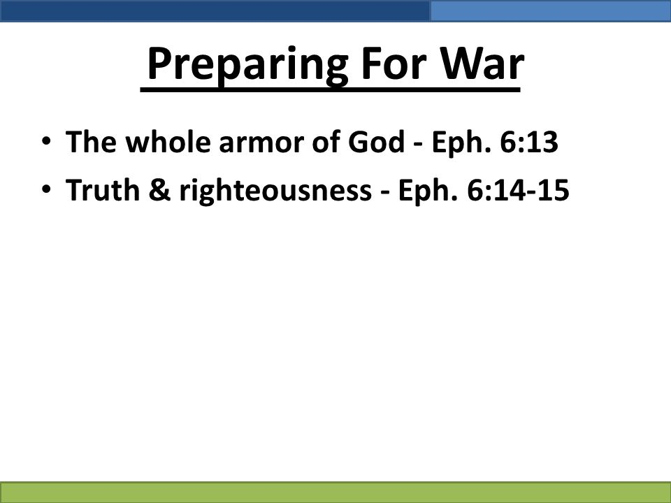 Preparing For War The whole armor of God - Eph. 6:13