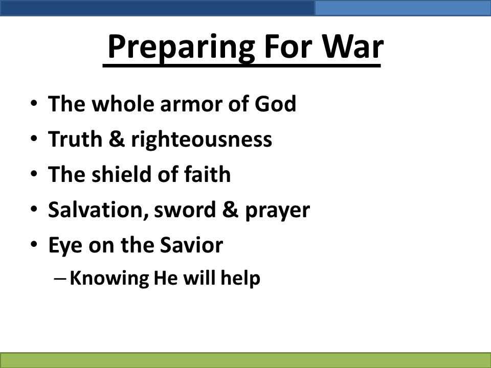 Preparing For War The whole armor of God Truth & righteousness