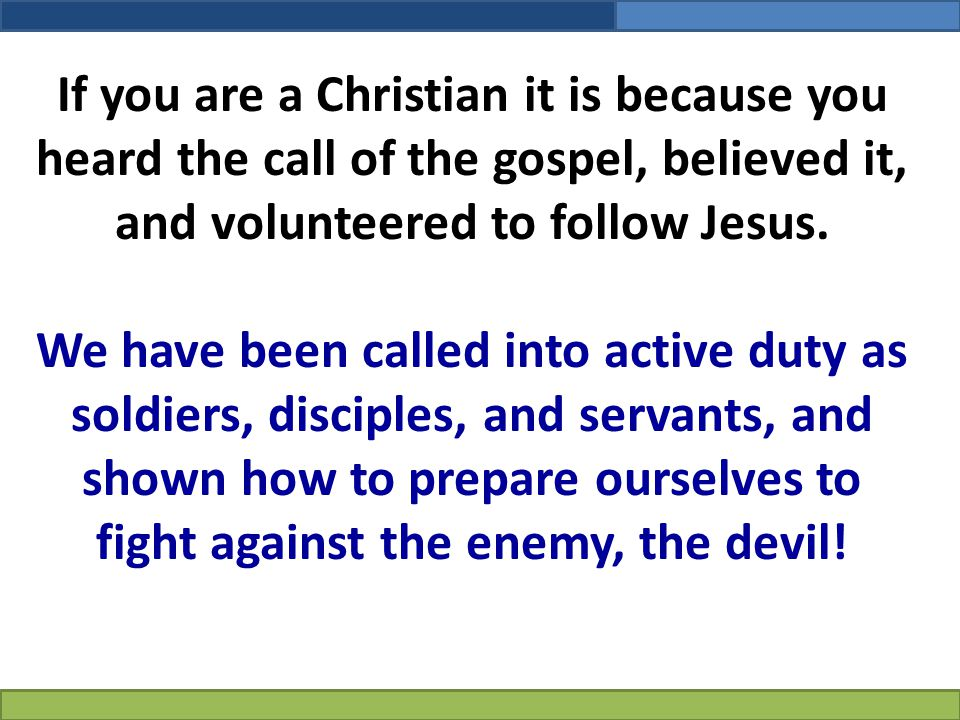 If you are a Christian it is because you heard the call of the gospel, believed it, and volunteered to follow Jesus.