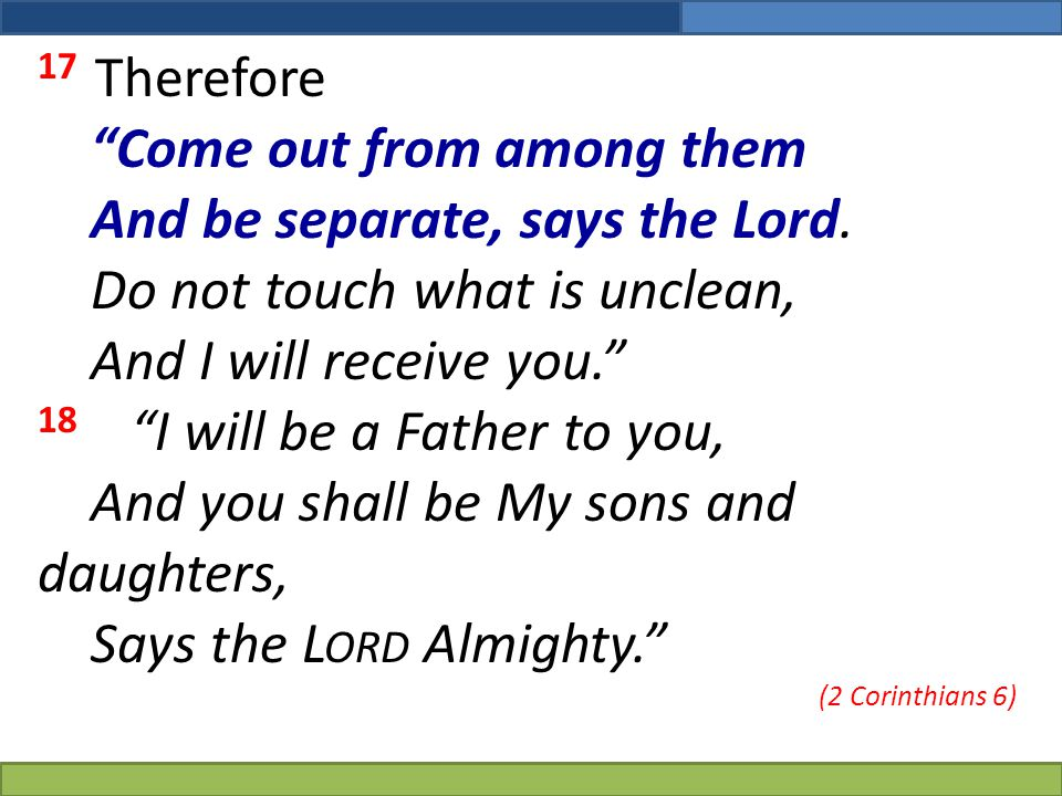 Come out from among them And be separate, says the Lord.