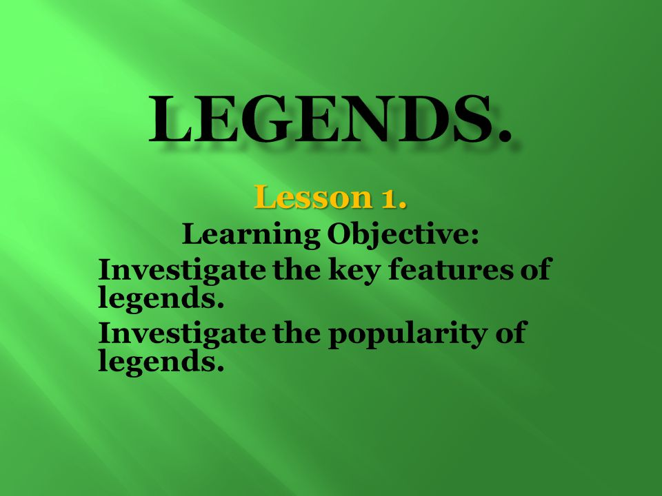 Legends. Lesson 1. Learning Objective: