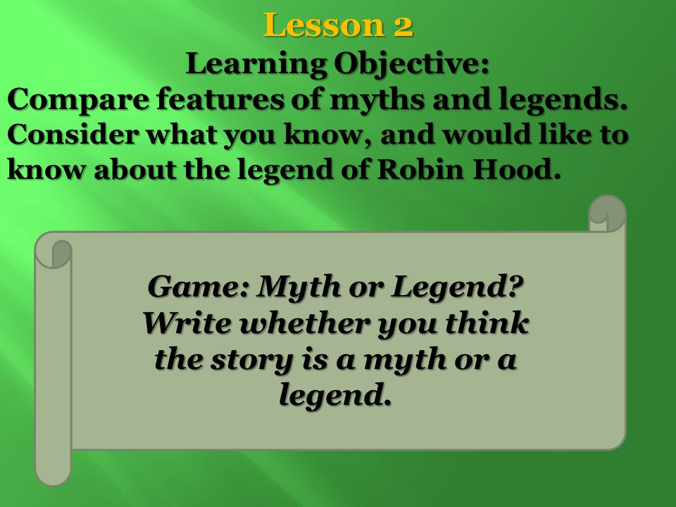 Write whether you think the story is a myth or a legend.