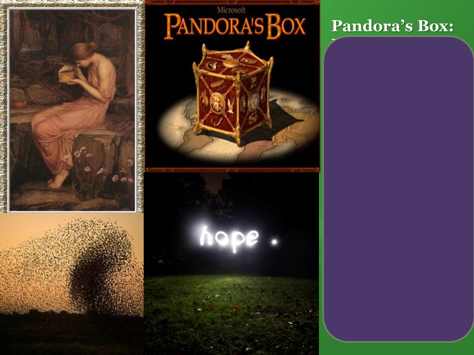 Pandora's Box: Myth because... Story includes Gods (Zeus and his two sons) Includes magical elements and powers.