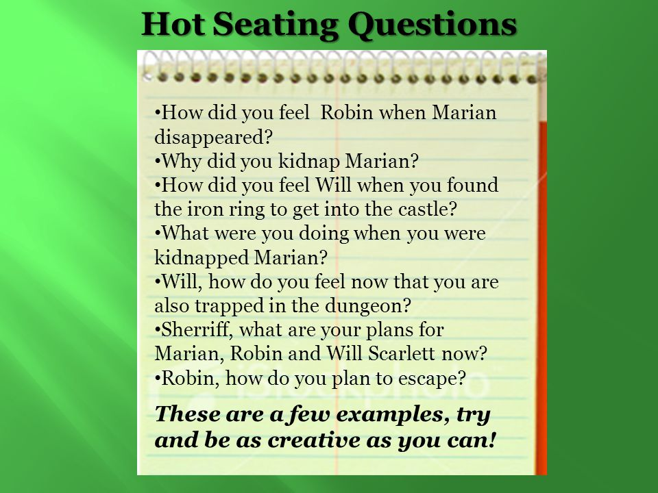 Hot Seating Questions How did you feel Robin when Marian disappeared Why did you kidnap Marian