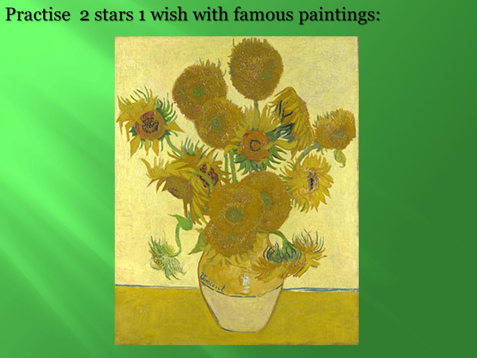 Practise 2 stars 1 wish with famous paintings: