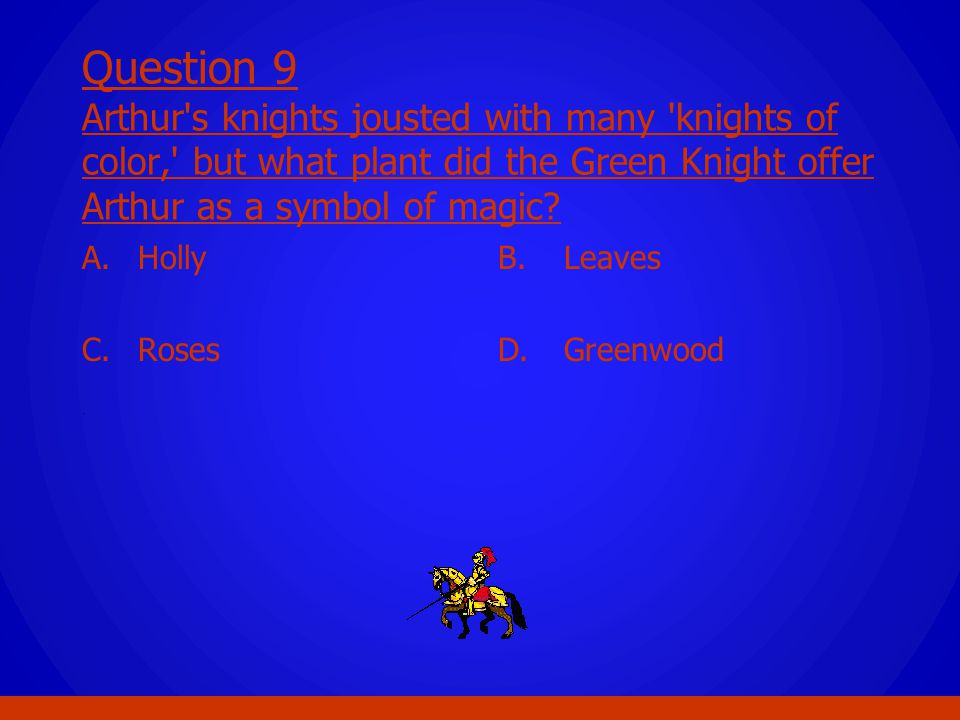 Question 9 Arthur s knights jousted with many knights of color, but what plant did the Green Knight offer Arthur as a symbol of magic