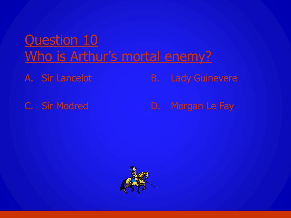 Question 10 Who is Arthur's mortal enemy