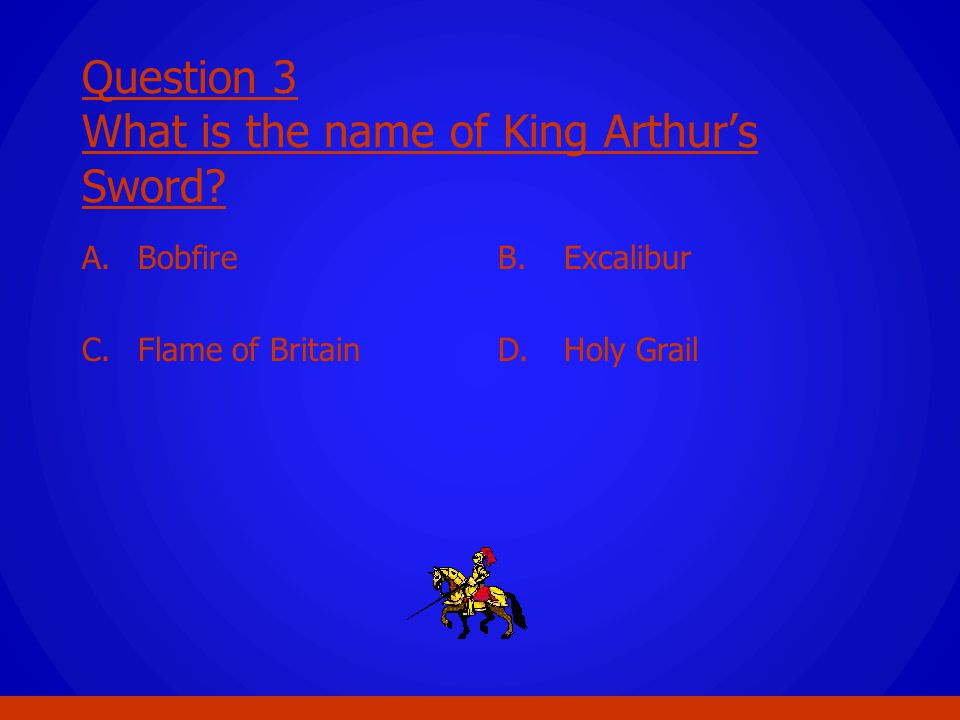 Question 3 What is the name of King Arthur's Sword